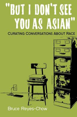 But I Don't See You as Asian: Curating Conversations About Race Cover Image