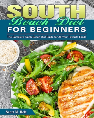 South Beach Diet For Beginners: The Complete South Beach Diet Guide for All Your Favorite Foods Cover Image