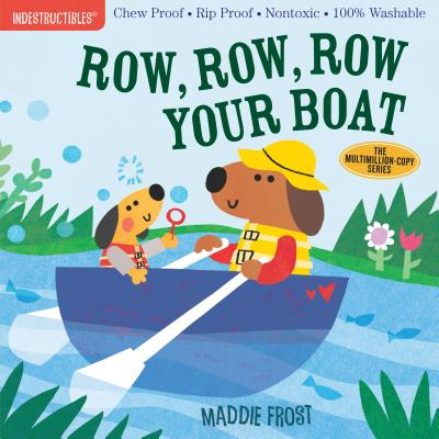 Indestructibles: Row, Row, Row Your Boat: Chew Proof · Rip Proof · Nontoxic · 100% Washable (Book for Babies, Newborn Books, Safe to Chew) Cover Image