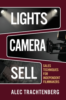 Lights, Camera, Sell: Sales Techniques for Independent Filmmakers Cover Image