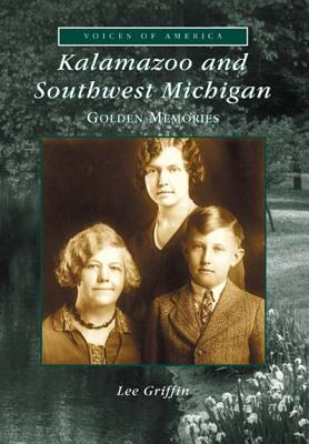 Kalamazoo and Southwest Michigan: Golden Memories (Voices of America) Cover Image