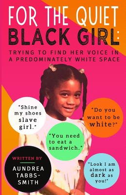 For the Quiet Black Girl: : Trying to Find Her Voice in a Predominately White Space Cover Image