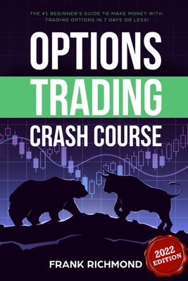 Options Trading Crash Course: The #1 Beginner's Guide to Make Money With Trading Options in 7 Days or Less! Cover Image