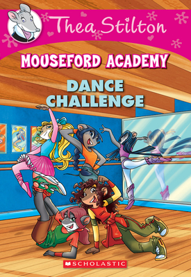 Dance Challenge (Thea Stilton Mouseford Academy #4): A Geronimo Stilton Adventure Cover Image