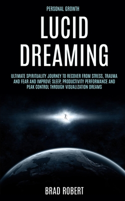 Personal Growth: Lucid Dreaming: Ultimate Spirituality Journey to Recover From Stress, Trauma and Fear and Improve Sleep, Productivity Cover Image