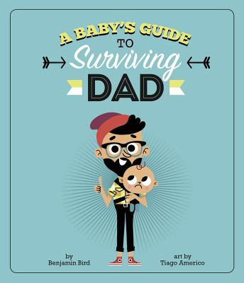 A Baby's Guide to Surviving Dad (Baby Survival Guides) Cover Image