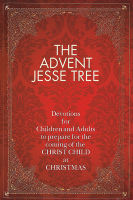 The Advent Jesse Tree: Devotions for Children and Adults to Prepare for the Coming of the Christ Child at Christmas Cover Image