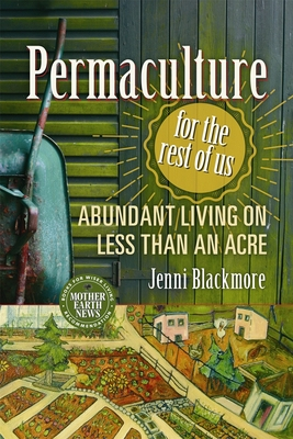 Permaculture for the Rest of Us: Abundant Living on Less Than an Acre Cover Image
