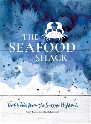 The Seafood Shack: Food and Tales from the Scottish Highlands Cover Image