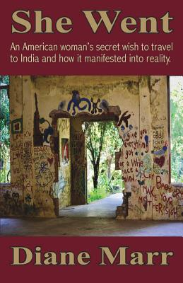 She Went: An American Woman's Secret Wish to Travel to India and How It Manifested Into Reality. Cover Image
