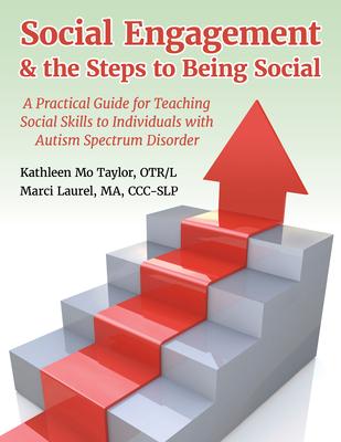 Social Engagement & the Steps to Being Social: A Practical Guide for Teaching Social Skills to Individuals with Autism Spectrum Disorder Cover Image