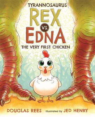 Tyrannosaurus Rex vs Edna the Very First Chicken by Douglas Rees