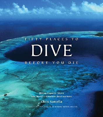 Fifty Places to Dive Before You Die: Diving Experts Share the World's Greatest Destinations Cover Image