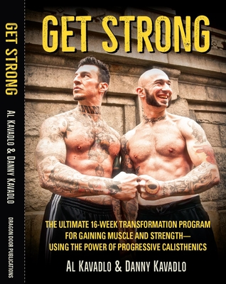 Get Strong: The Ultimate 16-Week Transformation Program For gaining Muscle And Strength—Using The Power Of Progressive Calisthenics Cover Image
