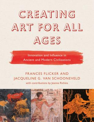 Creating Art for All Ages: Innovation and Influence in Ancient and Modern Civilizations Cover Image
