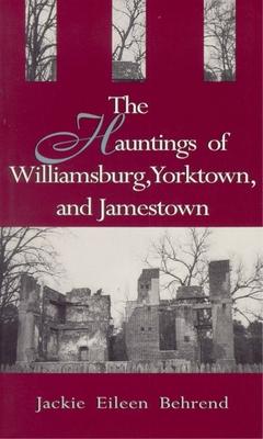 Hauntings of Willimasburg, Yorktown, and Jamestown Cover Image