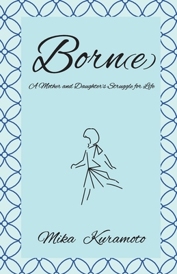 Born(e): A Mother and Daughter's Struggle for Life Cover Image
