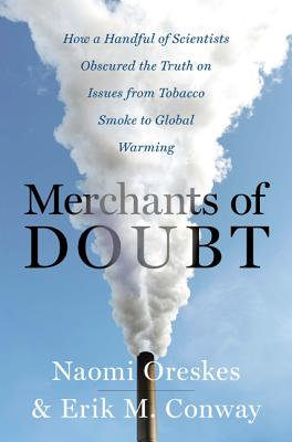 Merchants of Doubt: How a Handful of Scientists Obscured the Truth on Issues from Tobacco Smoke to Global Warming Cover Image