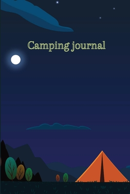 Camping journal: Record Your Adventures/ Campground Notebook /Summer Campsites Log Book / Camp Planner Gift Idea for Camper Cover Image
