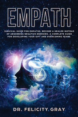Empath: Survival Guide for Empaths, Become a Healer Instead of Absorbing Negative Energies. A Complete Guide for Developing Yo Cover Image