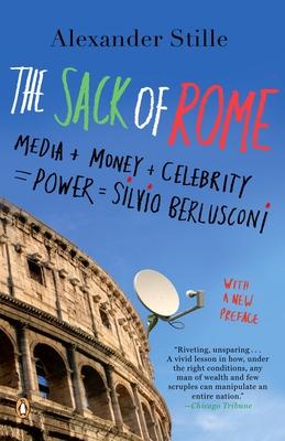The Sack of Rome: Media + Money + Celebrity = Power = Silvio Berlusconi Cover Image