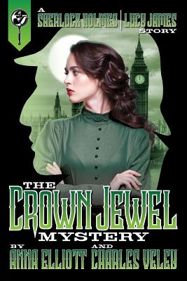 The Crown Jewel Mystery: A Sherlock Holmes and Lucy James Story (Sherlock Holmes and Lucy James Mysteries #4) Cover Image