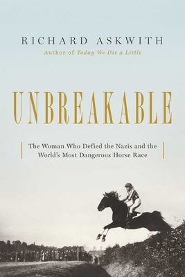 Unbreakable: The Woman Who Defied the Nazis in the World's Most Dangerous Horse Race Cover Image