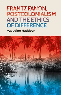 Frantz Fanon, Postcolonialism and the Ethics of Difference Cover Image