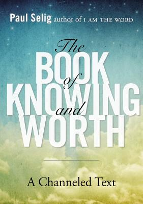 The Book of Knowing and Worth: A Channeled Text Cover Image