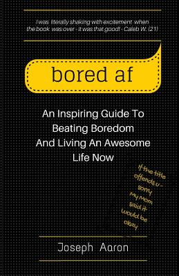 bored af: An Inspiring Guide To Beating Boredom And Living An Awesome Life Now Cover Image