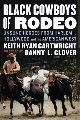 Black Cowboys of Rodeo: Unsung Heroes from Harlem to Hollywood and the American West Cover Image