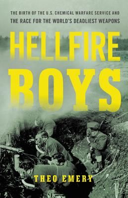 Hellfire Boys: The Birth of the U.S. Chemical Warfare Service and the Race for the World's Deadliest Weapons Cover Image