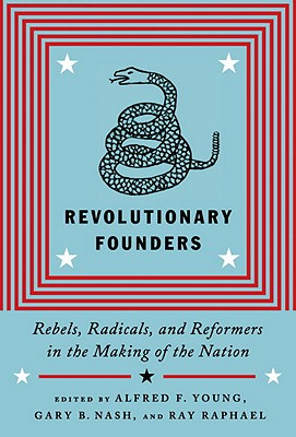 Revolutionary Founders: Rebels, Radicals, and Reformers in the Making of the Nation Cover Image