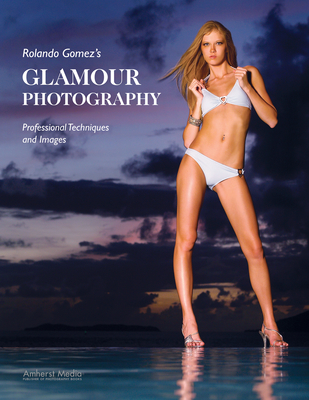 Rolando Gomez's Glamour Photography: Professional Techniques and Images Cover Image