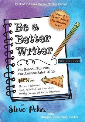 Be a Better Writer: For School, For Fun, For Anyone Ages 10-15 Cover Image