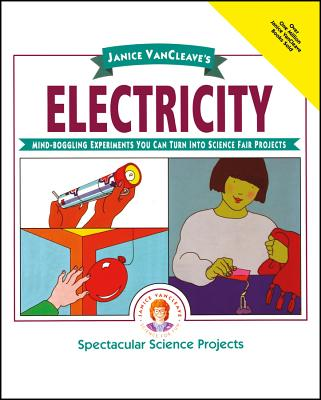 Janice Vancleave's Electricity: Mind-Boggling Experiments You Can Turn Into Science Fair Projects (Spectacular Science Project #10) Cover Image