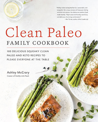 Clean Paleo Family Cookbook: 100 Delicious Squeaky Clean Paleo and Keto Recipes to Please Everyone at the Table Cover Image