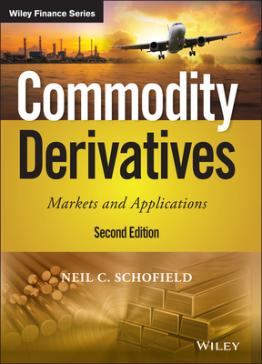 Commodity Derivatives: Markets and Applications (Wiley Finance) Cover Image