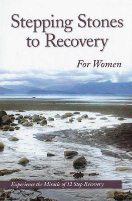 Stepping Stones To Recovery For Women: Experience The Miracle Of 12 Step Recovery Cover Image