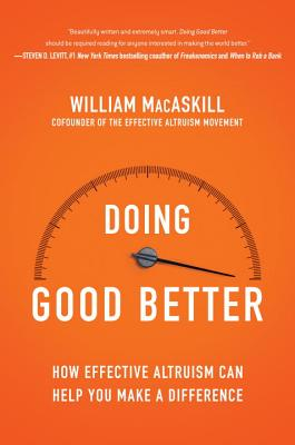 Doing Good Better: How Effective Altruism Can Help You Make a Difference Cover Image