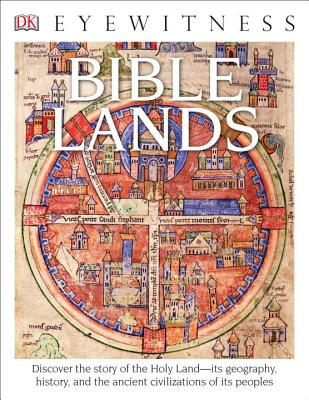 DK Eyewitness Books: Bible Lands: Discover the Story of the Holy Land its Geography, History, and the Ancient Civilizations of its Peoples Cover Image