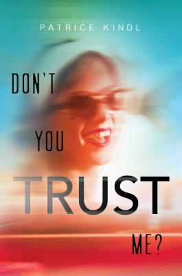 Don't You Trust Me? By Patrice Kindl