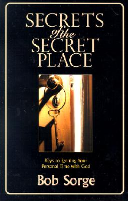 Secrets of the Secret Place: Keys to Igniting Your Personal Time with God Cover Image