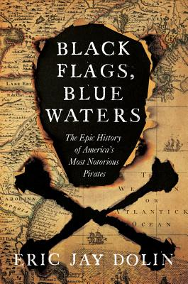 Black Flags, Blue Waters: The Epic History of America's Most Notorious Pirates Cover Image