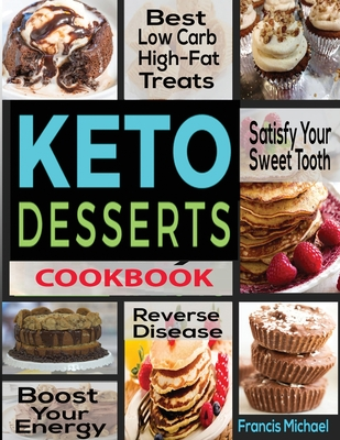 Keto Desserts Cookbook: Best Low Carb, High-Fat Treats that'll Satisfy Your Sweet Tooth, Boost Energy And Reverse Disease Cover Image