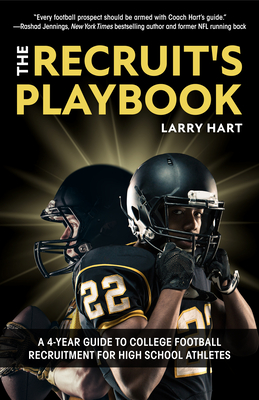 The Recruit's Playbook: A 4-Year Guide to College Football Recruitment for High School Athletes (Guide to Winning a Football Scholarship) Cover Image