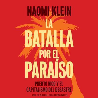 La Batalla Por El Paraiso Lib/E: Puerto Rico Y El Capitalismo del Desastre = The Battle for Paradise Cover Image