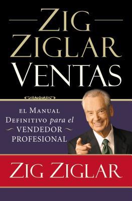 Zig Ziglar Ventas: El Manual Definitivo Para El Vendedor Profesional Cover Image