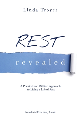 Rest Revealed: A Practical and Biblical Approach to Living a Life of Rest Cover Image
