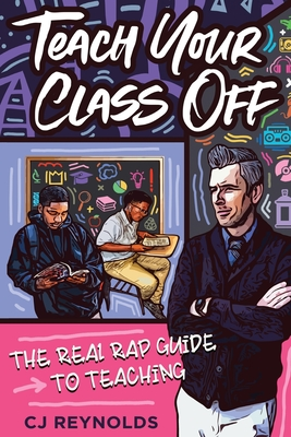Teach Your Class Off: The Real Rap Guide to Teaching Cover Image